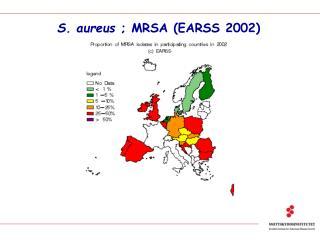 S. aureus  ; MRSA (EARSS 2002)