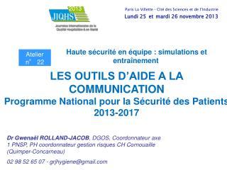 LES OUTILS D'AIDE A LA  COMMUNICATION Programme National pour la Sécurité des Patients  2013-2017