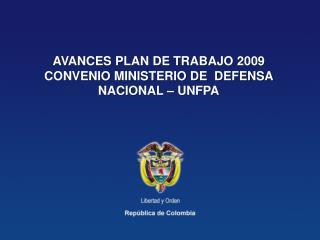AVANCES PLAN DE TRABAJO 2009 CONVENIO MINISTERIO DE  DEFENSA NACIONAL – UNFPA