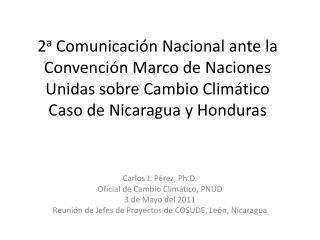 Carlos J. Pérez, Ph.D. Oficial  de  Cambio Climático , PNUD 3 de Mayo del 2011