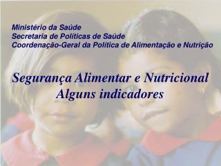 Segurança Alimentar e Nutricional Alguns indicadores