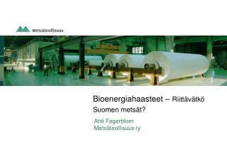 Bioenergiahaasteet �  Riitt�v�tk� Suomen mets�t?