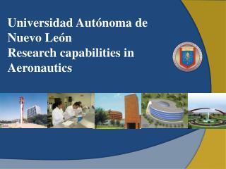 Universidad Autónoma de Nuevo León Research capabilities in Aeronautics