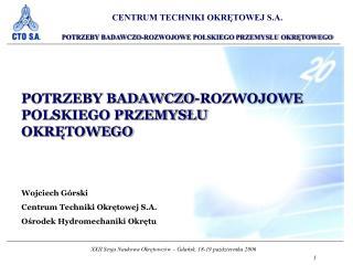 POTRZEBY BADAWCZO-ROZWOJOWE POLSKIEGO PRZEMYSŁU OKRĘTOWEGO Wojciech Górski