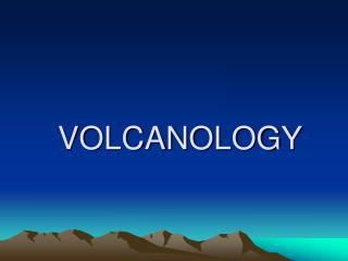 VOLCANOLOGY