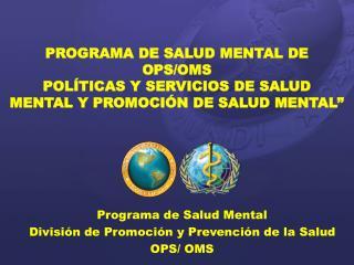 Programa de Salud Mental División de Promoción y Prevención de la Salud OPS/ OMS