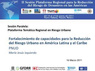 Sesión Paralela:  Plataforma Temática Regional en Riesgo Urbano