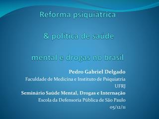 Reforma psiqui�trica  & pol�tica de sa�de  mental e drogas no brasil