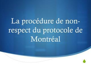 La proc�dure de non-respect du protocole de Montr�al