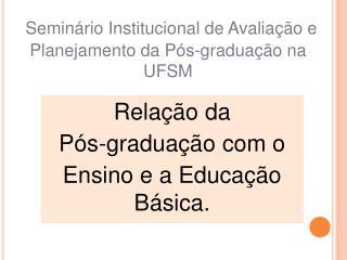Seminário Institucional de Avaliação e Planejamento da Pós-graduação na UFSM