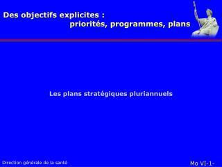 Des objectifs explicites:  priorités, programmes, plans