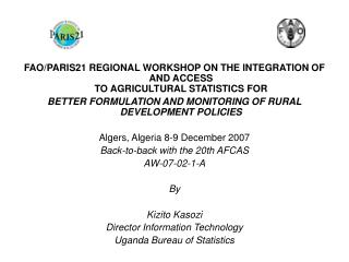 FAO/PARIS21 REGIONAL WORKSHOP ON THE INTEGRATION OF AND ACCESS TO AGRICULTURAL STATISTICS FOR
