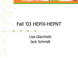 Fall '03 HEPiX-HEPNT