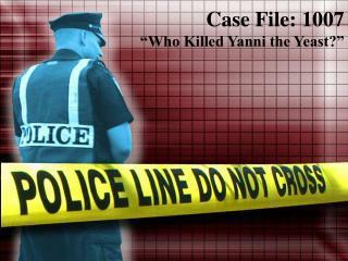 "Case File: 1007 ""Who Killed Yanni the Yeast?"""