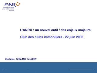 L'ANRU : un nouvel outil / des enjeux majeurs Club des clubs immobiliers - 22 juin 2006