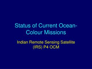 Status of Current Ocean- Colour Missions