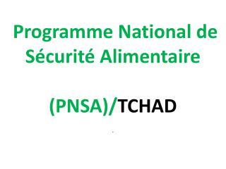 Programme National de Sécurité Alimentaire  ( PNSA )/ TCHAD
