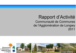 Rapport d'Activité Communauté de Communes  de l'Agglomération de Longwy 2011