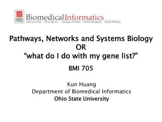 Pathways, Networks and Systems Biology OR  �what do I do with my gene list?� BMI 705