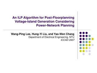 Wang-Ping Lee, Hung-Yi Liu, and Yao-Wen Chang Department of Electrical Engineering, NTU ICCAD 2007