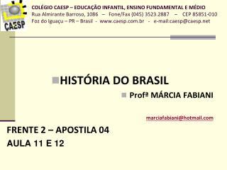 HISTÓRIA DO BRASIL Profª MÁRCIA FABIANI marciafabiani@hotmail FRENTE 2 – APOSTILA 04
