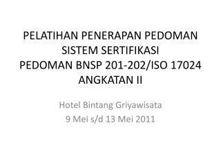 PELATIHAN PENERAPAN PEDOMAN SISTEM SERTIFIKASI PEDOMAN BNSP 201-202/ISO 17024 ANGKATAN II