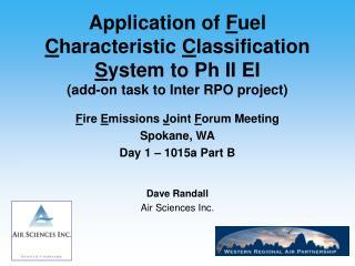 F ire  E missions  J oint  F orum Meeting Spokane, WA Day 1 – 1015a Part B Dave Randall