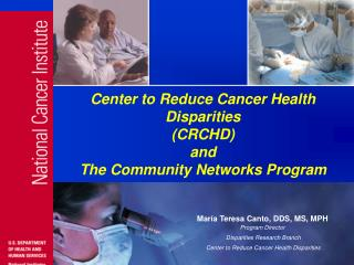 Center to Reduce Cancer Health  Disparities  (CRCHD) and  The Community Networks Program