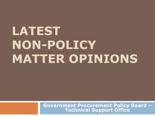 LATEST  NON-POLICY MATTER OPINIONS