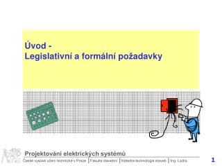 �v od  -  Legislativn� a form�ln� po � adavky