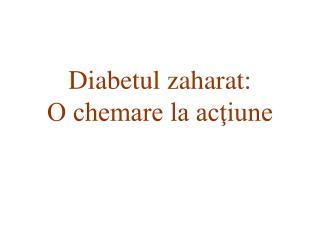 Diabetul zaharat:  O chemare la acţiune
