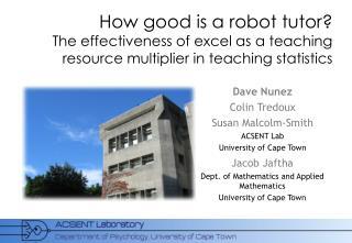 Dave Nunez Colin Tredoux Susan Malcolm-Smith ACSENT Lab University of Cape Town