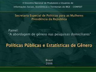 Secretaria Especial de Políticas para as Mulheres Presidência da República      Painel: