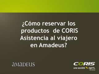 �C�mo reservar los  productos  de CORIS Asistencia al viajero en Amadeus?