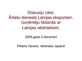 2009.gada 2.decembrī Pēteris Vaivars, vēstnieks Japānā