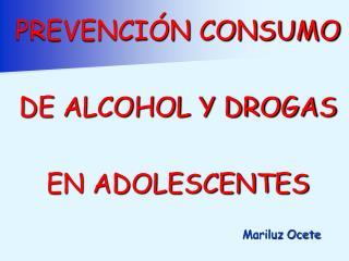 PREVENCIÓN CONSUMO DE ALCOHOL Y DROGAS  EN ADOLESCENTES