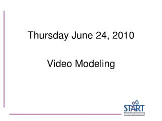 Thursday June 24, 2010  Video Modeling