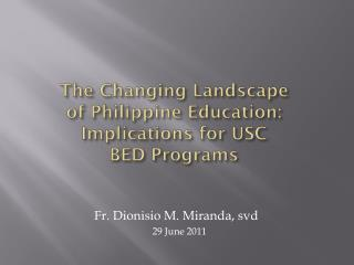 The Changing Landscape of Philippine Education: Implications for USC  BED Programs