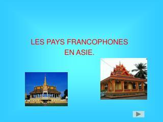 LES PAYS FRANCOPHONES EN ASIE.