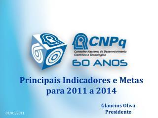 Principais Indicadores e Metas para 2011 a 2014