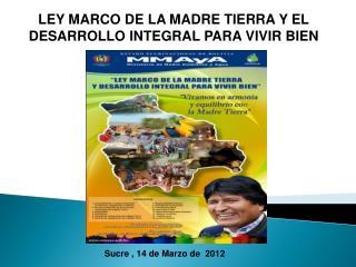 LEY MARCO DE LA MADRE TIERRA Y EL  DESARROLLO INTEGRAL PARA VIVIR BIEN