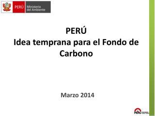 PERÚ Idea temprana para el Fondo de Carbono