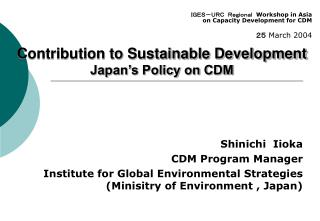 Contribution to Sustainable Development Japan's Policy on CDM