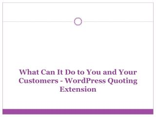 WordPress Quoting Extension – What Can It Do to You and Your