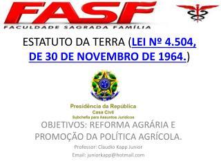 ESTATUTO DA TERRA ( LEI Nº 4.504, DE 30 DE NOVEMBRO DE 1964. )