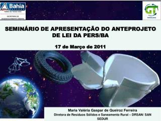 SEMINÁRIO DE APRESENTAÇÃO DO ANTEPROJETO DE LEI DA PERS/BA 17 de Março de 2011