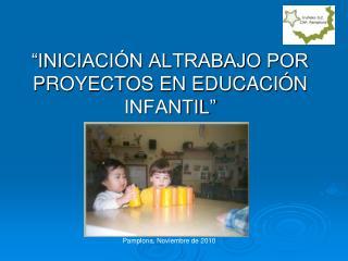 """""""INICIACIÓN ALTRABAJO POR PROYECTOS EN EDUCACIÓN INFANTIL"""""""