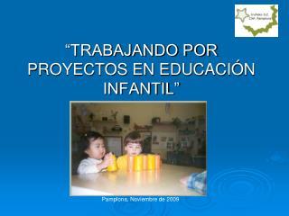 """""""TRABAJANDO POR PROYECTOS EN EDUCACIÓN INFANTIL"""""""