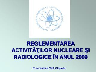 REGLEMENT AREA  A CTIVITĂŢILOR NUCLEARE ŞI RADIOLOGICE Î N ANUL 2009