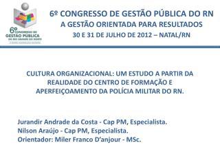 Jurandir Andrade da Costa -  Cap  PM, Especialista. Nilson Araújo -  Cap  PM, Especialista.